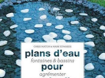 Hachette Livres - plans d'eau fontaines et bassins pour son jardin - Livre De Décoration